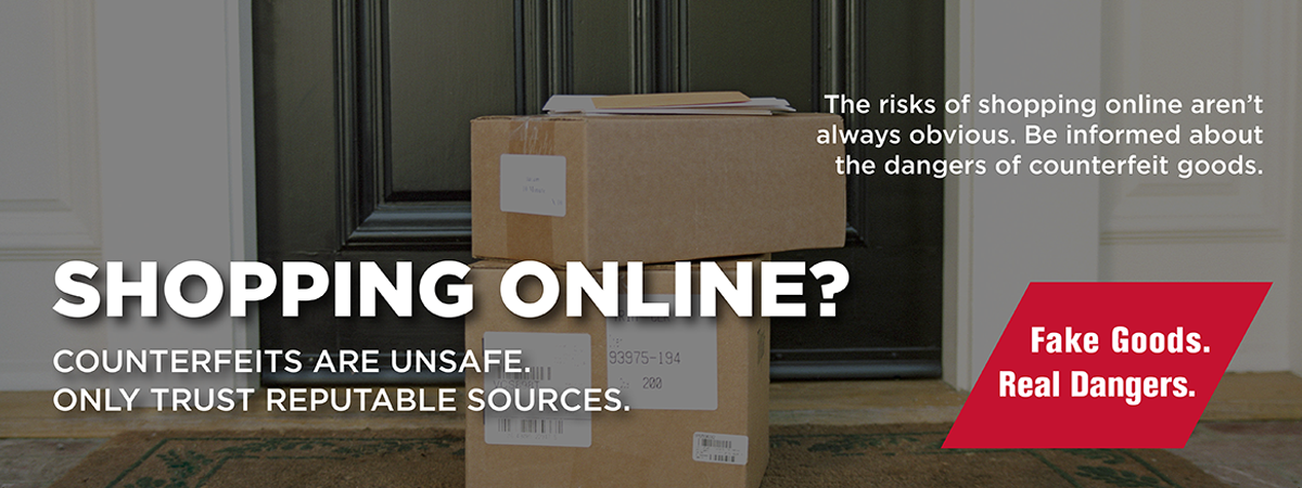 Shopping Online? Counterfeits are unsafe, only trust reputable sources