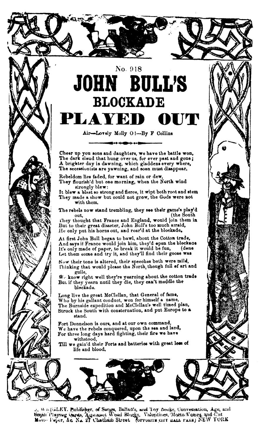 "Though this cartoon comically portrays southern efforts to court English support, the Union was concerned about potential British assistance to From the Union perspective, the blockade was a success, heralded in lyrics like the following: ""The rebels now stand trembling, they see their game's play'd out, They thought that France and England, would join them in the South But to their great disaster, John Bull's too much afraid, He only put his horns out, and roar'd at the blockade."" (Rare Book and Special Collections Division, Library of Congress [cw 103060])"
