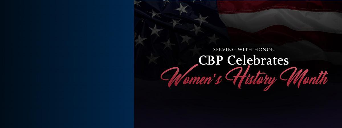 Serving with Honor CBP Celebrates Women's History Month