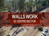 Walls Work - El Centro Sector title screen, overlaid over photo of border wall construction